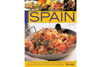 Cooking of Spain - Over 65 Delicious and Authentic Regional Spanish Recipes Shown in 300 Step-by-step Photographs