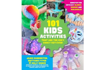 101 Kids Activities That are the Ooey, Gooey-Est Ever - Nonstop Fun with DIY Slimes, Doughs and Moldables