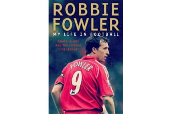 Robbie Fowler: My Life In Football - Goals, Glory & The Lessons I've Learnt