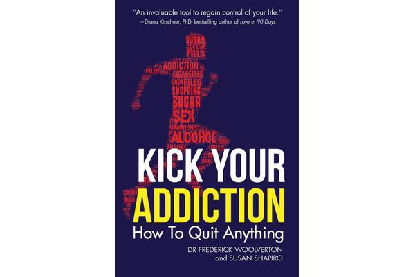 Kick Your Addiction - How to Quit Anything
