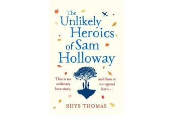 The Unlikely Heroics of Sam Holloway - A feel-good love story with a twist
