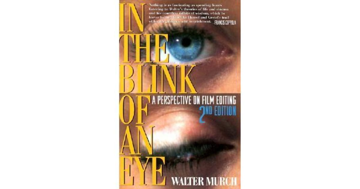 walter murchs view on editing films as presented in his essay in the blink of an eye