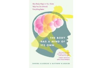 The Body Has a Mind of it's Own - How Body Maps in Your Brain Help You Do (almost) Everything Better