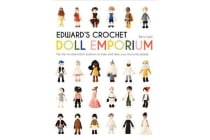 Edward's Crochet Doll Emporium - Flip the mix-and-match patterns to make and dress your favourite people