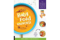 Baby Food Universe - Raise Adventurous Eaters with a Whole World of Flavorful Purees and Toddler Foods