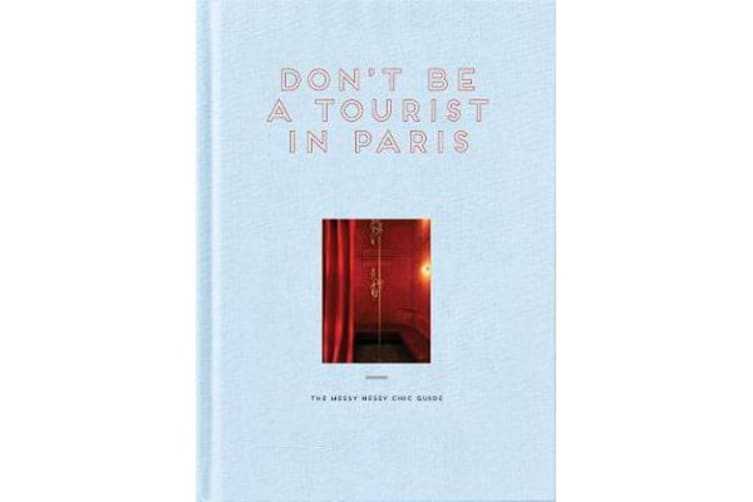 Don't Be a Tourist in Paris - The Messy Nessy Chic Guide