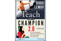 Teach Like a Champion 2.0 - 62 Techniques that Put Students on the Path to College