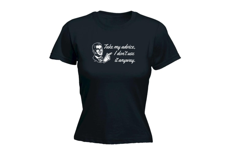 123T Funny Tee - Take My Advice I Dont Use It Anyway - (Small Black Womens T Shirt)