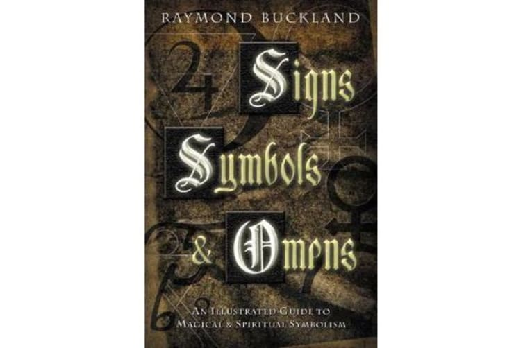 Signs, Symbols and Omens - An Illustrated Guide to Magical and Spiritual Symbolism