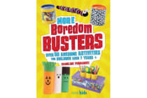More Boredom Busters - Over 50 Awesome Activities for Children Aged 7 Years +