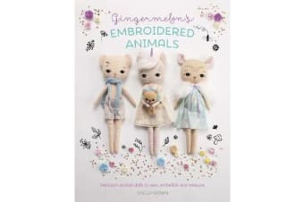Gingermelon's Embroidered Animals - Heirloom animal dolls to sew, embellish and treasure