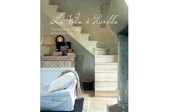 La Vita e Bella - The Elegant Art of Living in the Italian Style