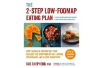 The 2-Step Low-Fodmap Eating Plan - How to Build a Custom Diet That Relieves the Symptoms of Ibs, Lactose Intolerance, and Gluten Sensitivity
