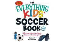 The Everything Kids' Soccer Book - Rules, Techniques, and More About Your Favorite Sport!
