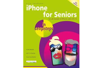 iPhone for Seniors in easy steps - Covers iOS 12