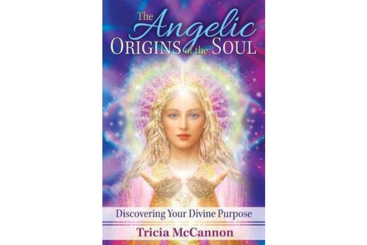 The Angelic Origins of the Soul - Discovering Your Divine Purpose