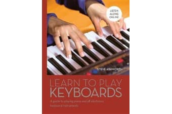 Learn to Play Keyboards - A Guide to Playing Piano and All Electronic Keyboard Instruments