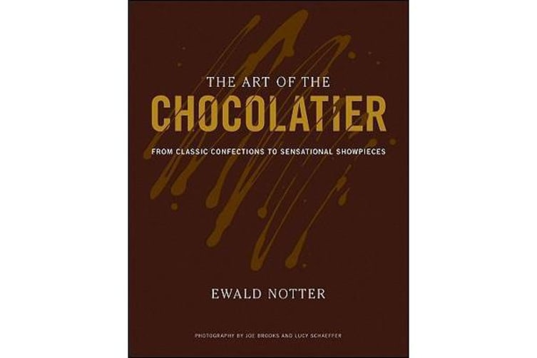 The Art of the Chocolatier - From Classic Confections to Sensational Showpieces