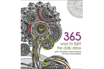 365 Ways to fight Daily Stress - Art Colouring and Wisdom to Lift Your Spirit