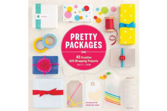 Pretty Packages - 45 Creative Gift-Wrapping Projects