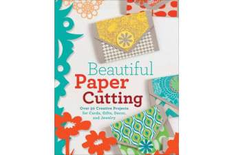 Beautiful Paper Cutting - 30 Creative Projects for Cards, Gifts, Decor, and Jewelry