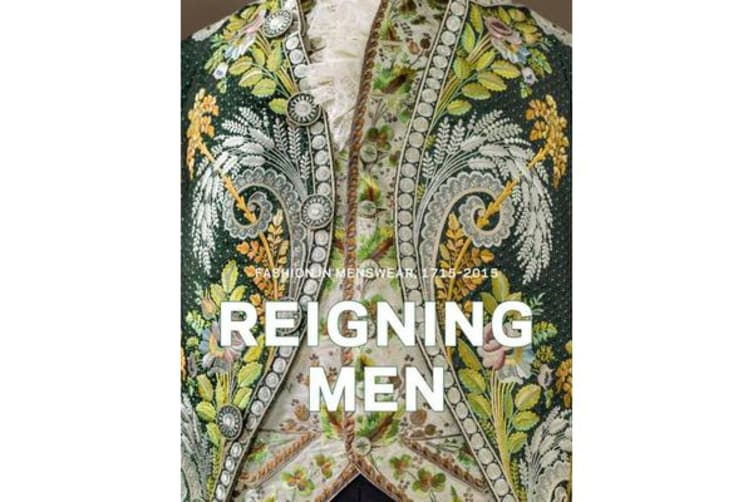 Reigning Men - Fashion in Menswear, 1715-2015