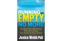 Running on Empty No More - Transform Your Relationships with Your Partner, Your Parents and Your Children