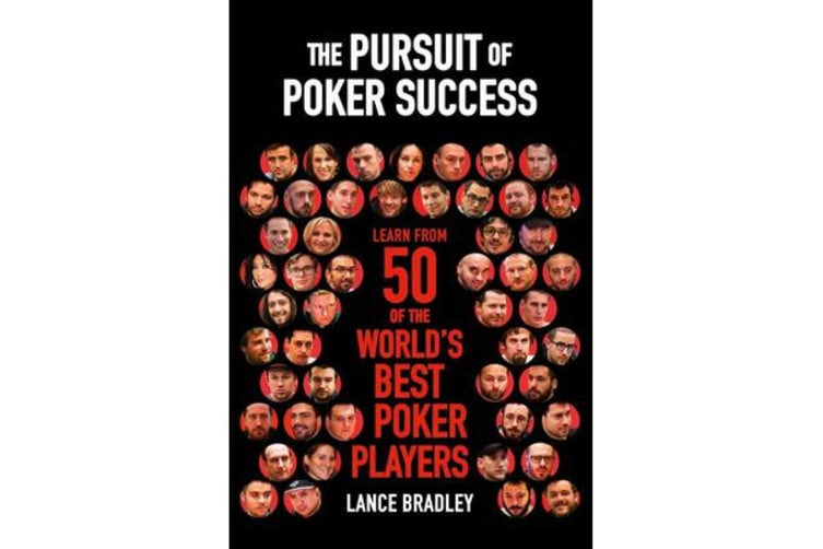 The Pursuit of Poker Success - Learn from 50 of the world's best poker players