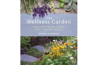The Wellness Garden - Grow, Eat, and Walk Your Way to Better Health