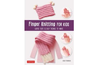 Finger Knitting for Kids - Super Cute and Easy Things to Make