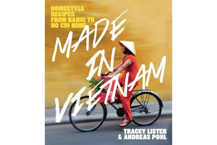 Made in Vietnam - Homestyle Recipes from Hanoi to Ho Chi Minh