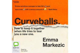 Curveballs : How to Keep It Together when Life Tries to Tear You a New One