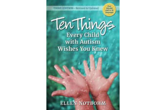 Ten Things Every Child with Autism Wishes You Knew - Revised and Updated