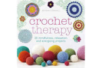 Crochet Therapy - 20 Mindful Projects for Relaxation and Reflection
