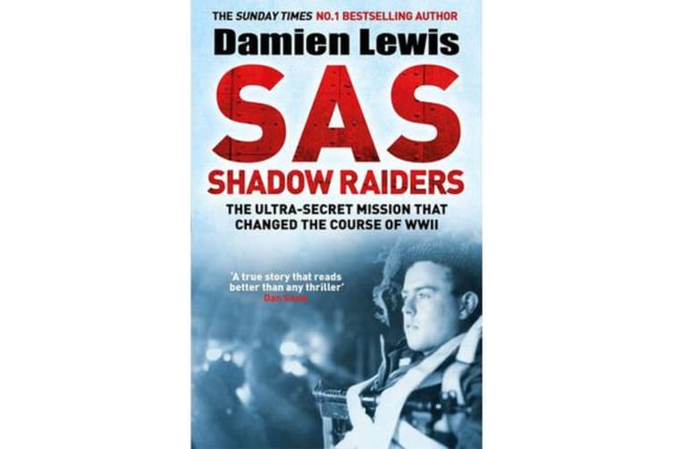 SAS Shadow Raiders - The Ultra-Secret Mission that Changed the Course of WWII