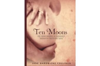 Ten Moons - The Inner Journey of Pregnancy, Preparation for Natural Birth