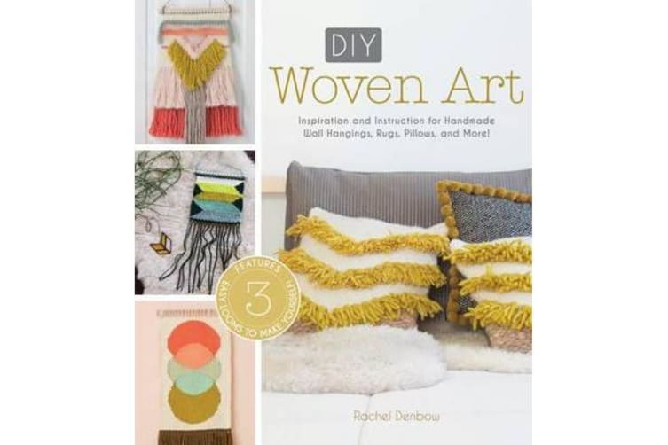 DIY Woven Art - Inspiration and Instruction for Handmade Wall Hangings, Rugs, Pillows and More!