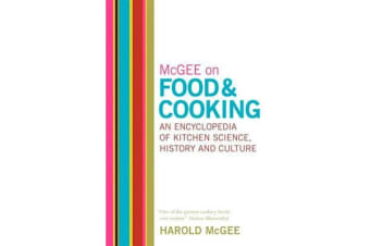 McGee on Food and Cooking - An Encyclopedia of Kitchen Science, History and Culture