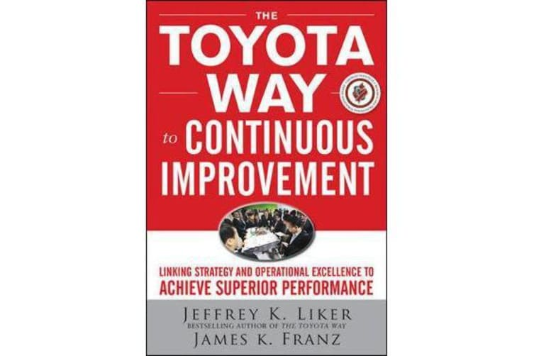 The Toyota Way to Continuous Improvement - Linking Strategy and Operational Excellence to Achieve Superior Performance