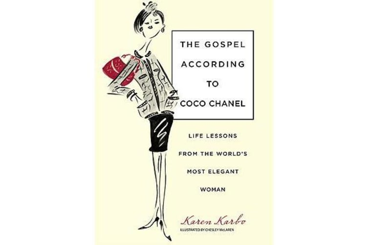 Gospel According to Coco Chanel - Life Lessons From The World's Most Elegant Woman