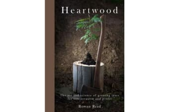 Heartwood - The art and science of growing trees for conservation and profit