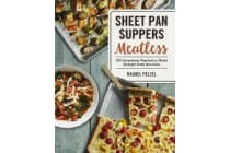 Sheet Pan Suppers Meatless - 100 Surprising Vegetarian Meals Straight from the Oven