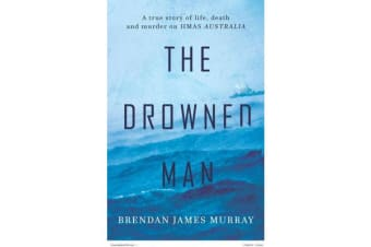 The Drowned Man - A True Story of Life, Death and Murder on Hmas Australia