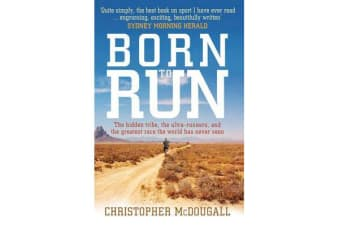 Born to Run - The hidden tribe, the ultra-runners, and the greatest race the world has never seen