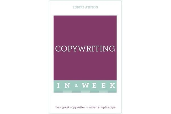 Copywriting In A Week - Be A Great Copywriter In Seven Simple Steps