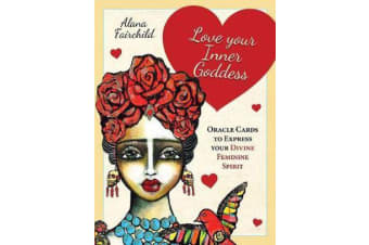 Love Your Inner Goddess - Oracle Cards to Express Your Divine Feminine Spirit