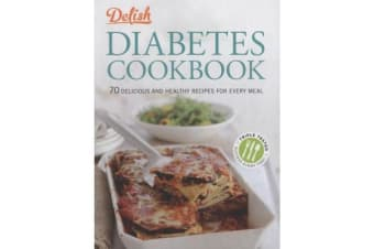 Delish Diabetes Cookbook - 70 Delicious and Healthy Recipes for Every Meal