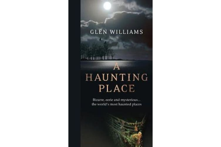 A Haunting Place - The Most Haunted Places Around the World