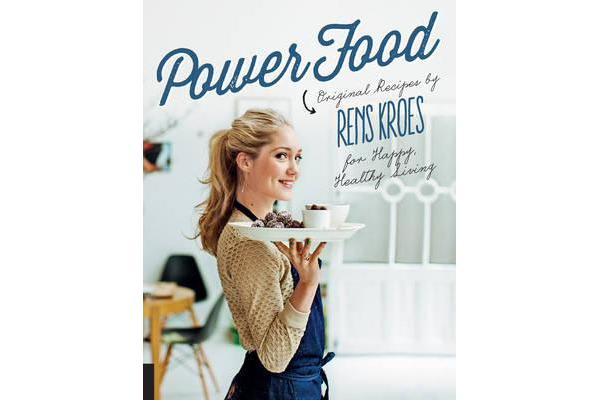Power Food - Original Recipes by Rens Kroes for Happy Healthy Living
