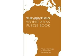 The Times World Atlas Puzzle Book - Put Your Knowledge of the World to the Ultimate Test